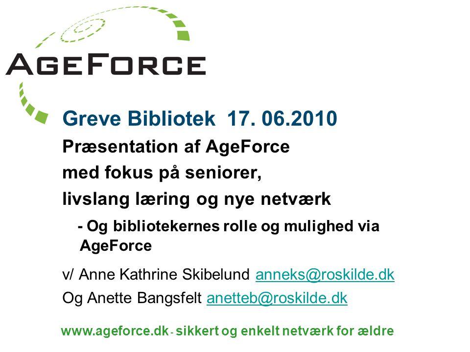 www.ageforce.dk - sikkert og enkelt netværk for ældre Greve Bibliotek 17.