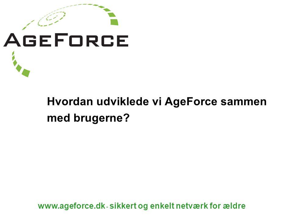 www.ageforce.dk - sikkert og enkelt netværk for ældre Hvordan udviklede vi AgeForce sammen med brugerne