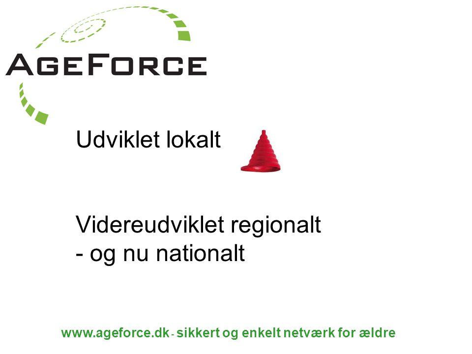 www.ageforce.dk - sikkert og enkelt netværk for ældre Udviklet lokalt Videreudviklet regionalt - og nu nationalt