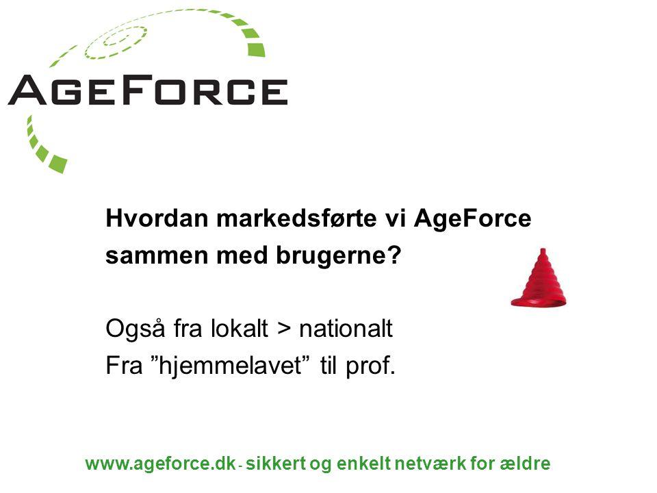 www.ageforce.dk - sikkert og enkelt netværk for ældre Hvordan markedsførte vi AgeForce sammen med brugerne.