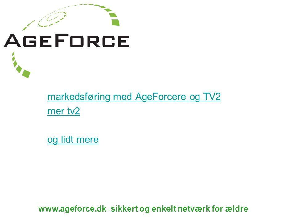 www.ageforce.dk - sikkert og enkelt netværk for ældre markedsføring med AgeForcere og TV2 mer tv2 og lidt mere