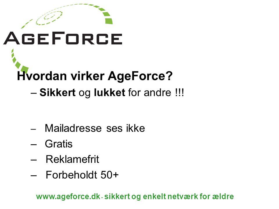 www.ageforce.dk - sikkert og enkelt netværk for ældre Hvordan virker AgeForce.