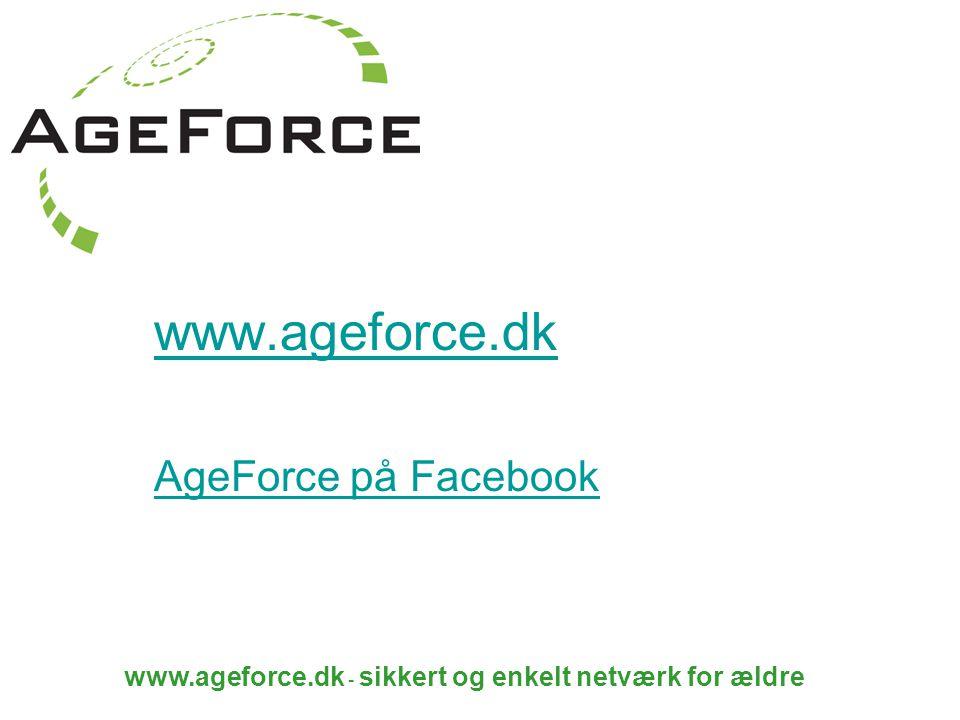 www.ageforce.dk - sikkert og enkelt netværk for ældre www.ageforce.dk AgeForce på Facebook