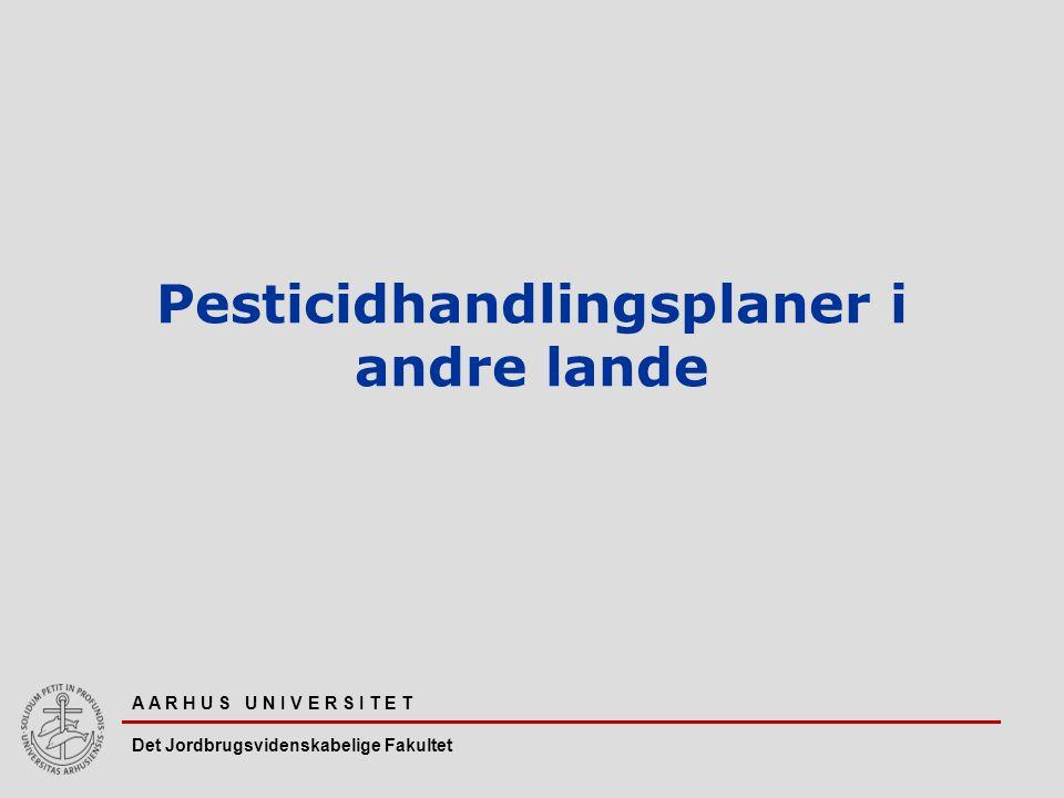 A A R H U S U N I V E R S I T E T Det Jordbrugsvidenskabelige Fakultet Pesticidhandlingsplaner i andre lande