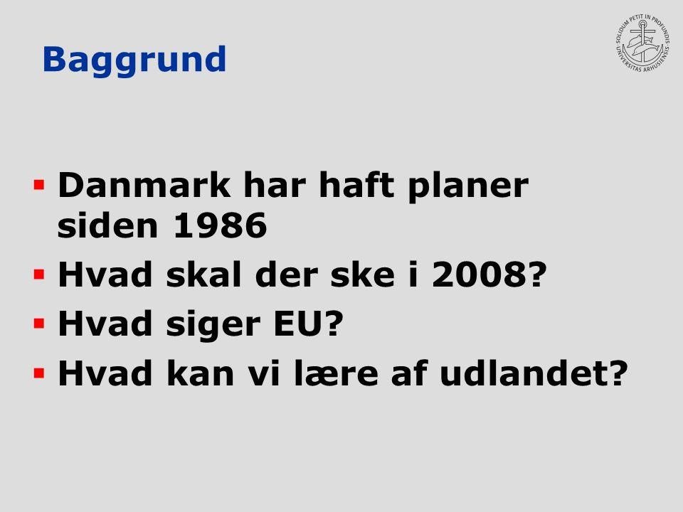 Baggrund  Danmark har haft planer siden 1986  Hvad skal der ske i 2008.