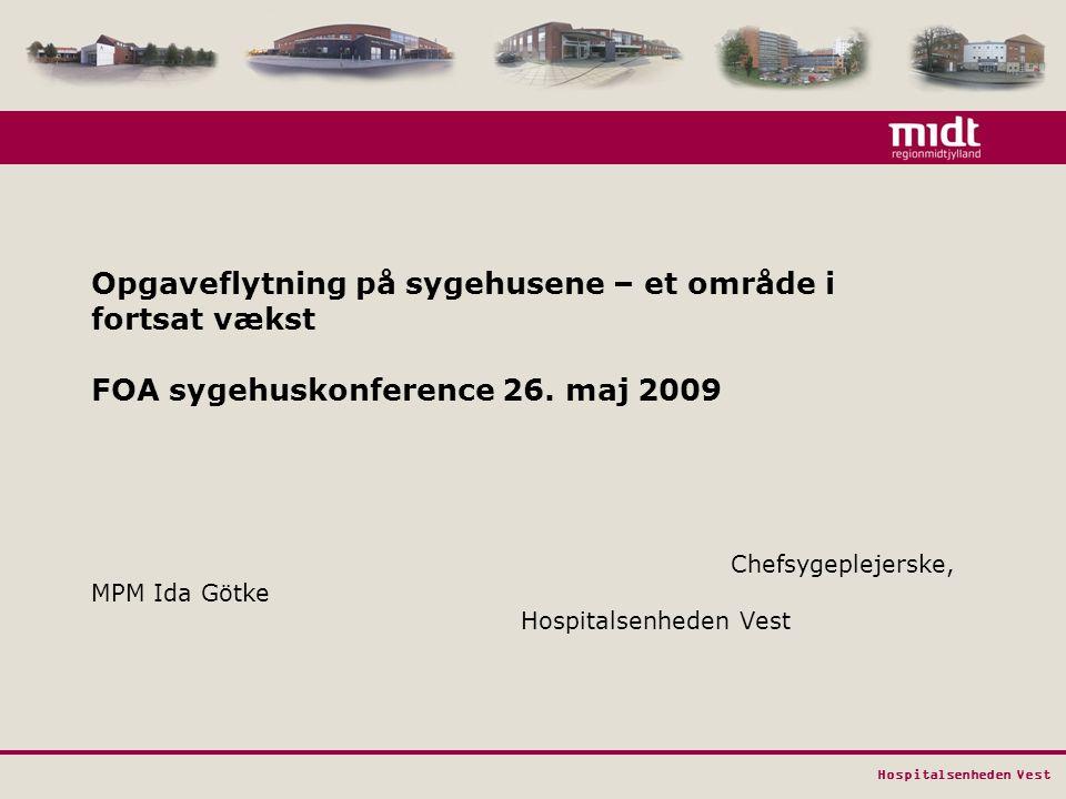 Hospitalsenheden Vest Opgaveflytning på sygehusene – et område i fortsat vækst FOA sygehuskonference 26.
