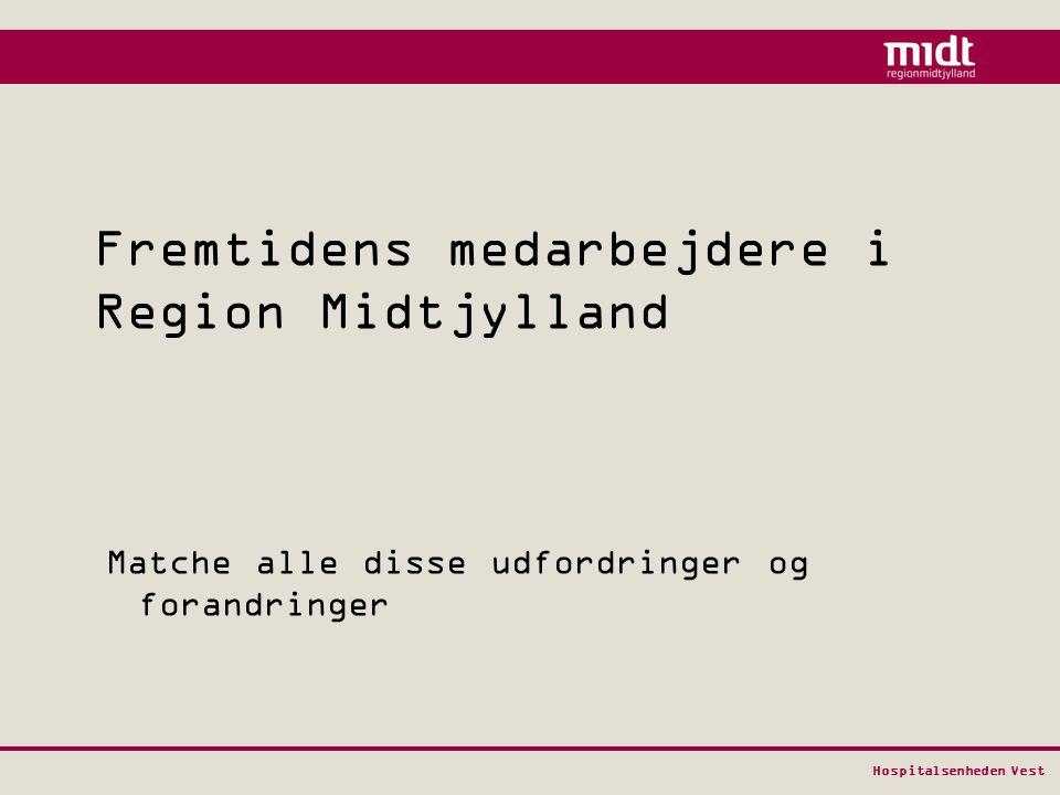 Hospitalsenheden Vest Fremtidens medarbejdere i Region Midtjylland Matche alle disse udfordringer og forandringer