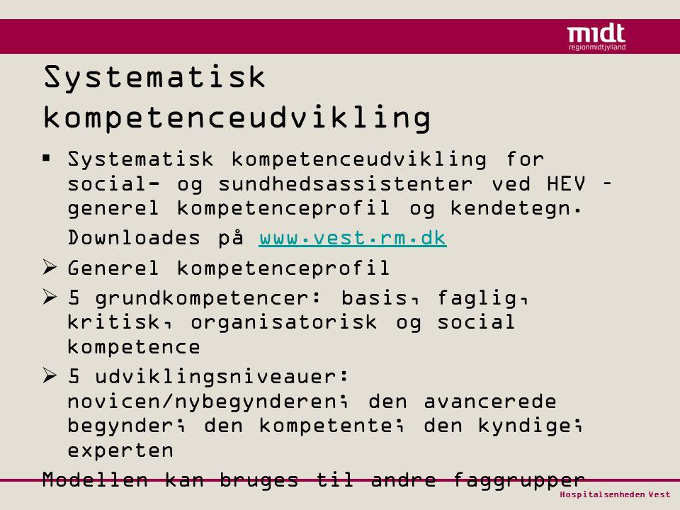 Hospitalsenheden Vest Systematisk kompetenceudvikling  Systematisk kompetenceudvikling for social- og sundhedsassistenter ved HEV – generel kompetenceprofil og kendetegn.