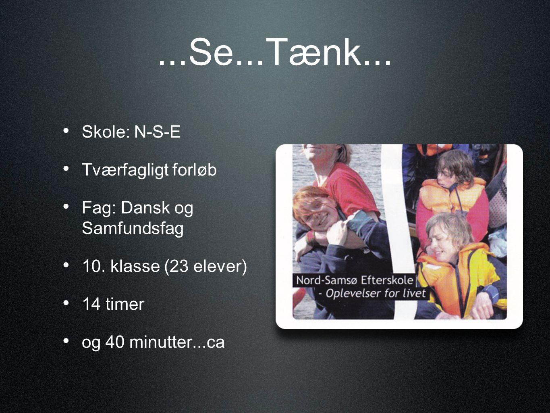 ...Se...Tænk... Skole: N-S-E Tværfagligt forløb Fag: Dansk og Samfundsfag 10.