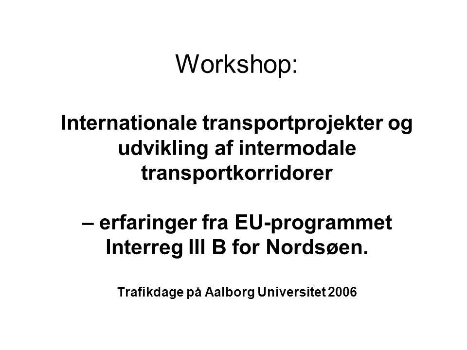 Workshop: Internationale transportprojekter og udvikling af intermodale transportkorridorer – erfaringer fra EU-programmet Interreg III B for Nordsøen.