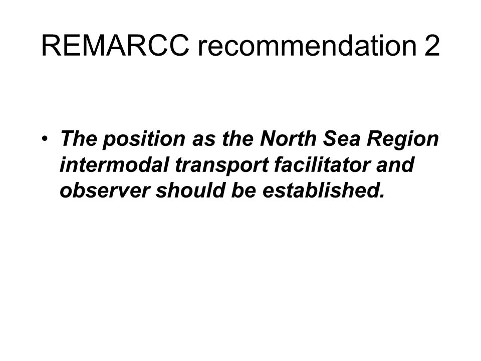 REMARCC recommendation 2 The position as the North Sea Region intermodal transport facilitator and observer should be established.