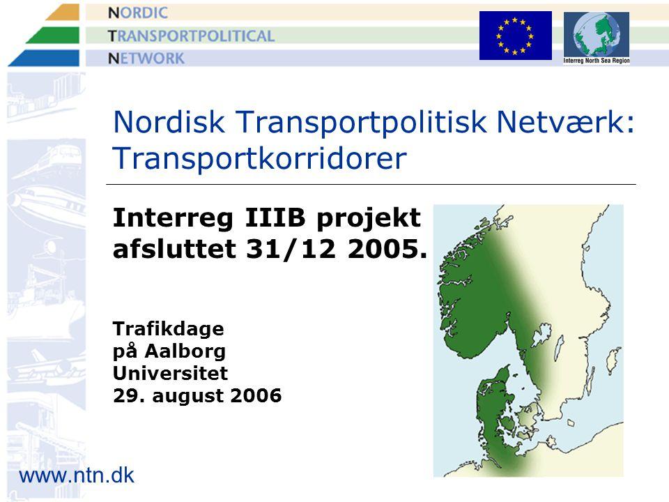 www.ntn.dk Nordisk Transportpolitisk Netværk: Transportkorridorer Interreg IIIB projekt afsluttet 31/12 2005.