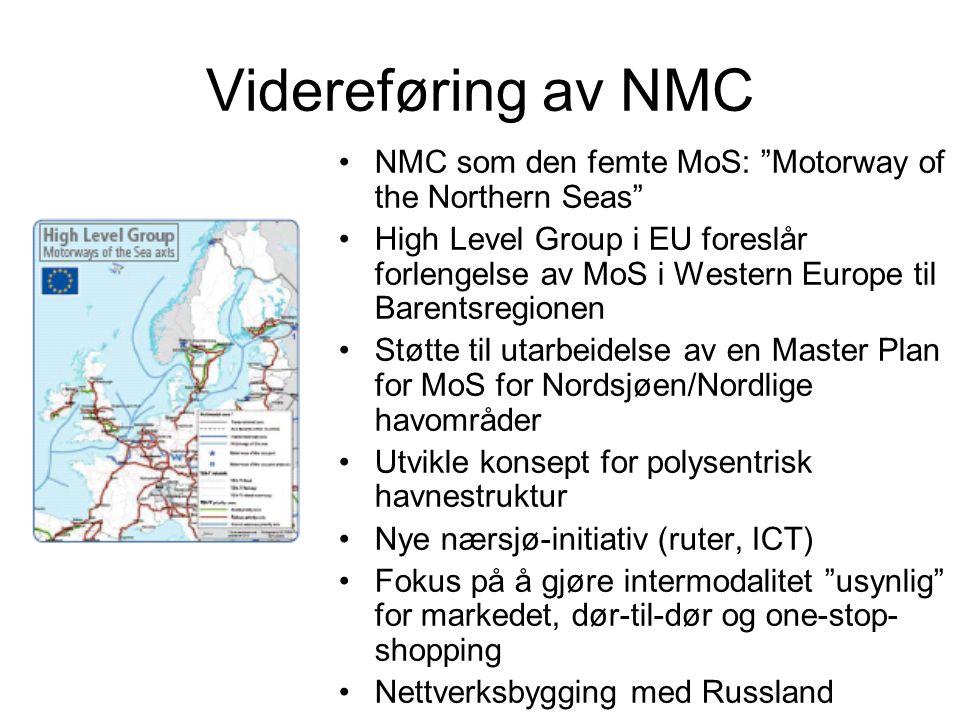 Videreføring av NMC NMC som den femte MoS: Motorway of the Northern Seas High Level Group i EU foreslår forlengelse av MoS i Western Europe til Barentsregionen Støtte til utarbeidelse av en Master Plan for MoS for Nordsjøen/Nordlige havområder Utvikle konsept for polysentrisk havnestruktur Nye nærsjø-initiativ (ruter, ICT) Fokus på å gjøre intermodalitet usynlig for markedet, dør-til-dør og one-stop- shopping Nettverksbygging med Russland
