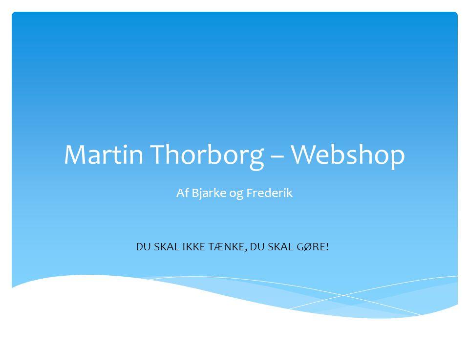 Martin Thorborg – Webshop Af Bjarke og Frederik DU SKAL IKKE TÆNKE, DU SKAL GØRE!