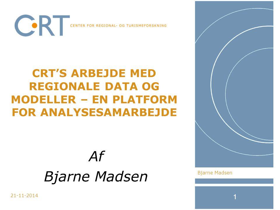 21-11-2014 1 CRT'S ARBEJDE MED REGIONALE DATA OG MODELLER – EN PLATFORM FOR ANALYSESAMARBEJDE Bjarne Madsen Af Bjarne Madsen