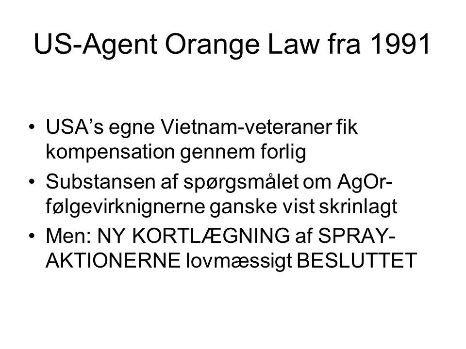 US-Agent Orange Law fra 1991 USA's egne Vietnam-veteraner fik kompensation gennem forlig Substansen af spørgsmålet om AgOr- følgevirknignerne ganske vist skrinlagt Men: NY KORTLÆGNING af SPRAY- AKTIONERNE lovmæssigt BESLUTTET