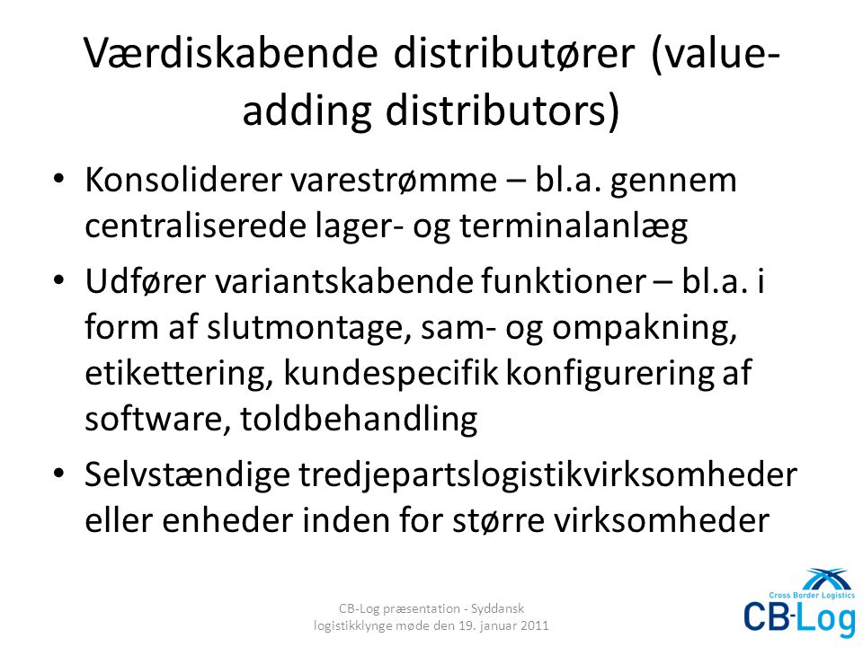 Værdiskabende distributører (value- adding distributors) Konsoliderer varestrømme – bl.a.
