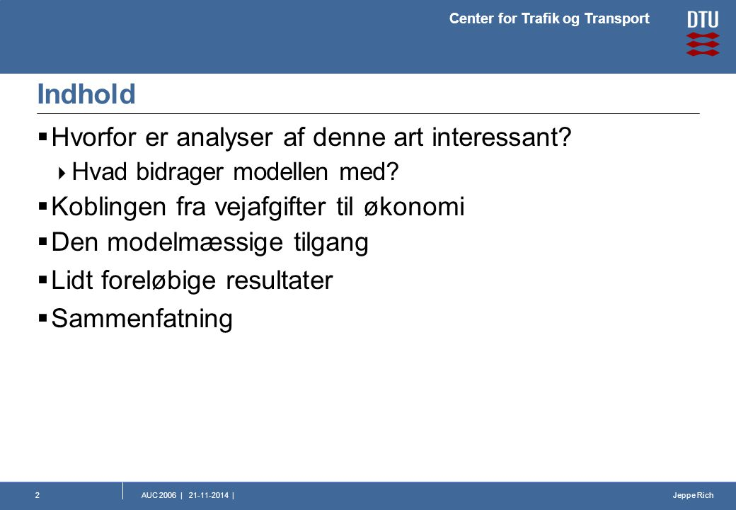 Jeppe Rich Center for Trafik og Transport AUC 2006 | 21-11-2014 |2 Indhold  Hvorfor er analyser af denne art interessant.