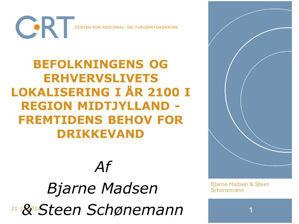 21-11-2014 1 BEFOLKNINGENS OG ERHVERVSLIVETS LOKALISERING I ÅR 2100 I REGION MIDTJYLLAND - FREMTIDENS BEHOV FOR DRIKKEVAND Bjarne Madsen & Steen Schønemann Af Bjarne Madsen & Steen Schønemann