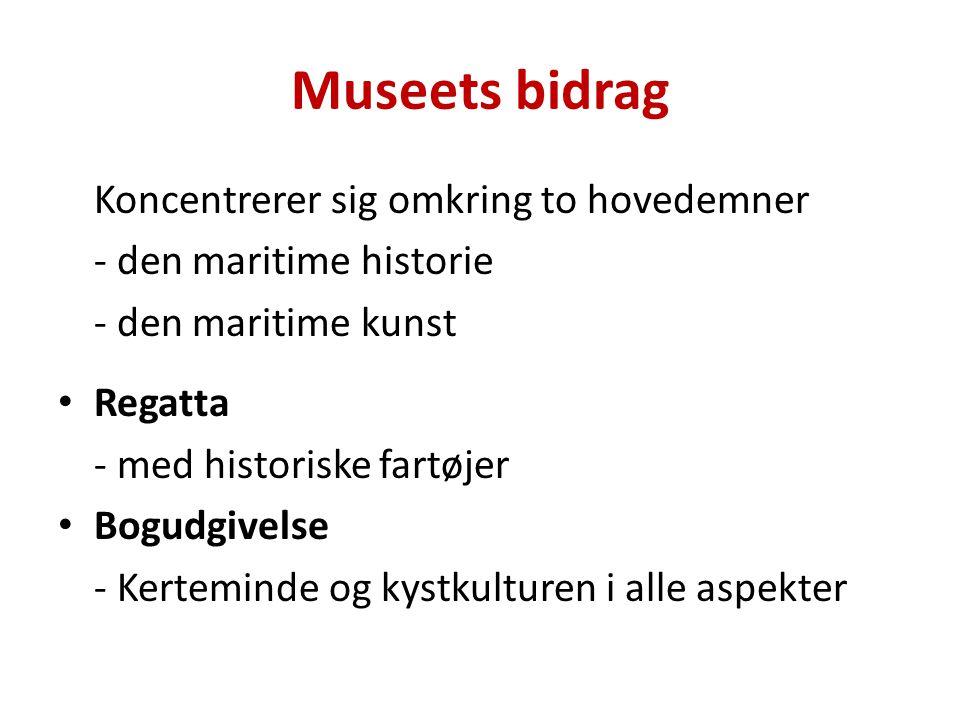 Museets bidrag Koncentrerer sig omkring to hovedemner - den maritime historie - den maritime kunst Regatta - med historiske fartøjer Bogudgivelse - Kerteminde og kystkulturen i alle aspekter