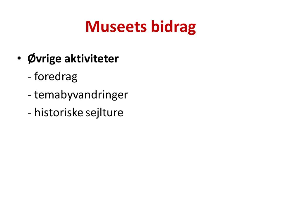 Museets bidrag Øvrige aktiviteter - foredrag - temabyvandringer - historiske sejlture