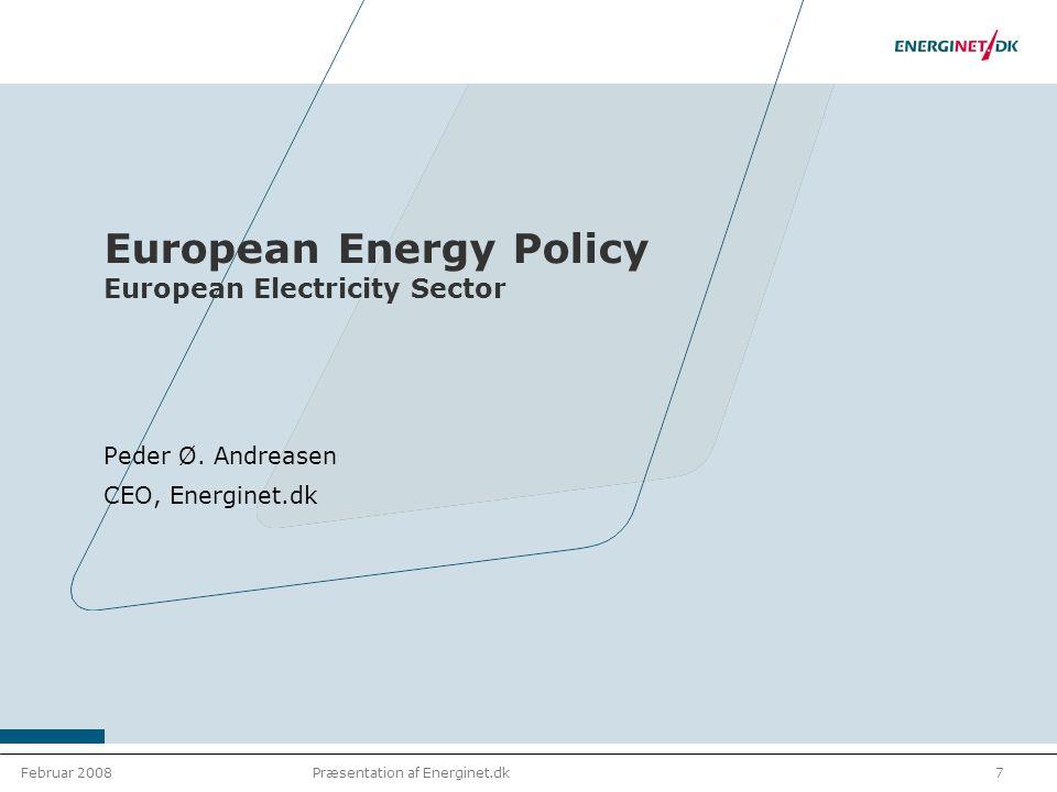 Februar 20087Præsentation af Energinet.dk European Energy Policy European Electricity Sector Peder Ø.