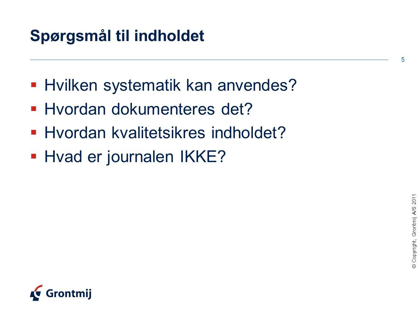 © Copyright, Grontmij A/S 2011 Spørgsmål til indholdet  Hvilken systematik kan anvendes.