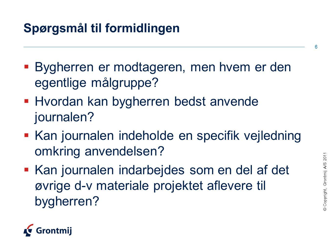 © Copyright, Grontmij A/S 2011 Spørgsmål til formidlingen  Bygherren er modtageren, men hvem er den egentlige målgruppe.