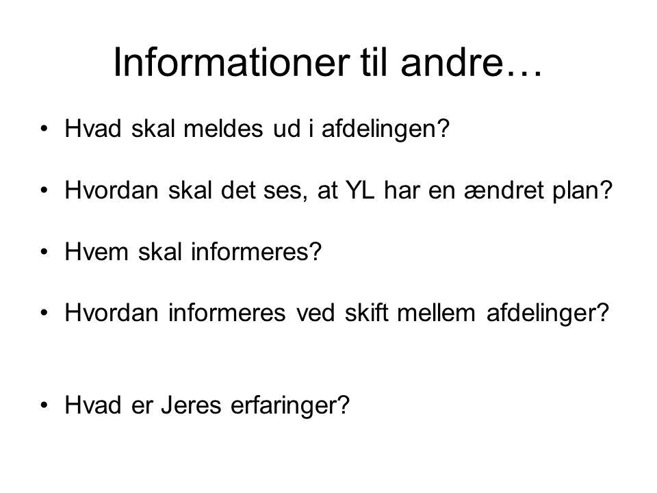 Informationer til andre… Hvad skal meldes ud i afdelingen.