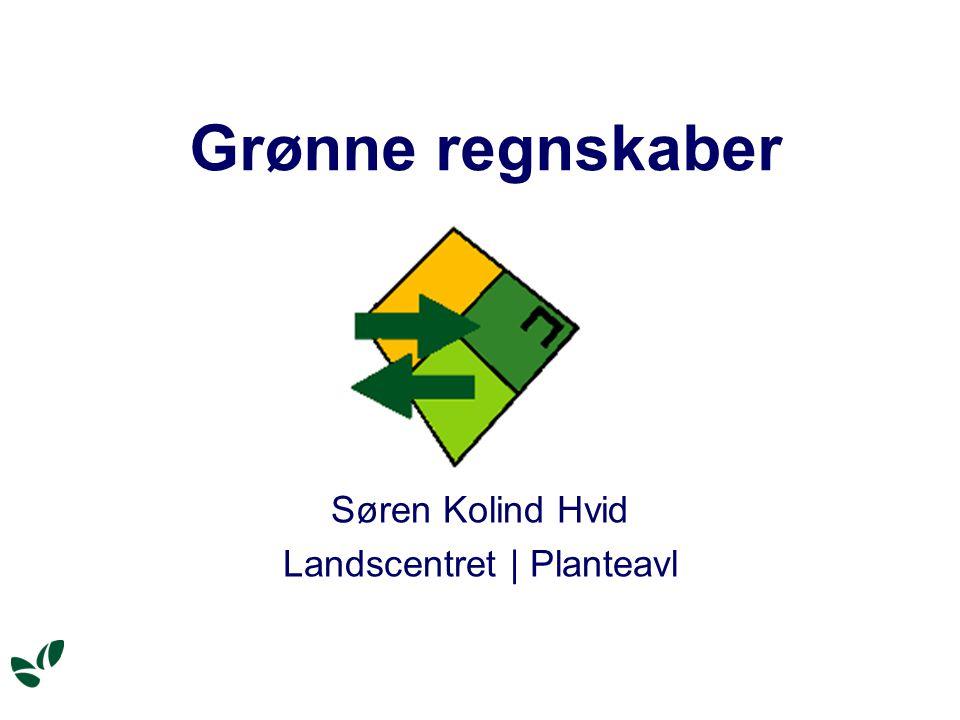Grønne regnskaber Søren Kolind Hvid Landscentret | Planteavl