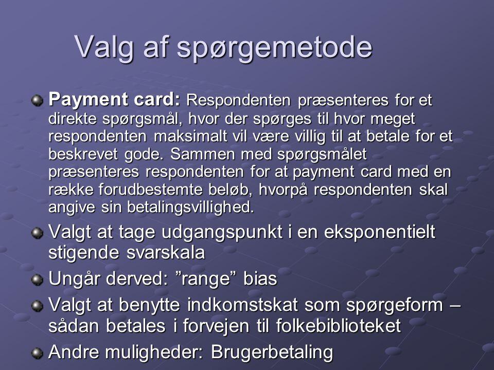 Valg af spørgemetode Payment card: Respondenten præsenteres for et direkte spørgsmål, hvor der spørges til hvor meget respondenten maksimalt vil være villig til at betale for et beskrevet gode.