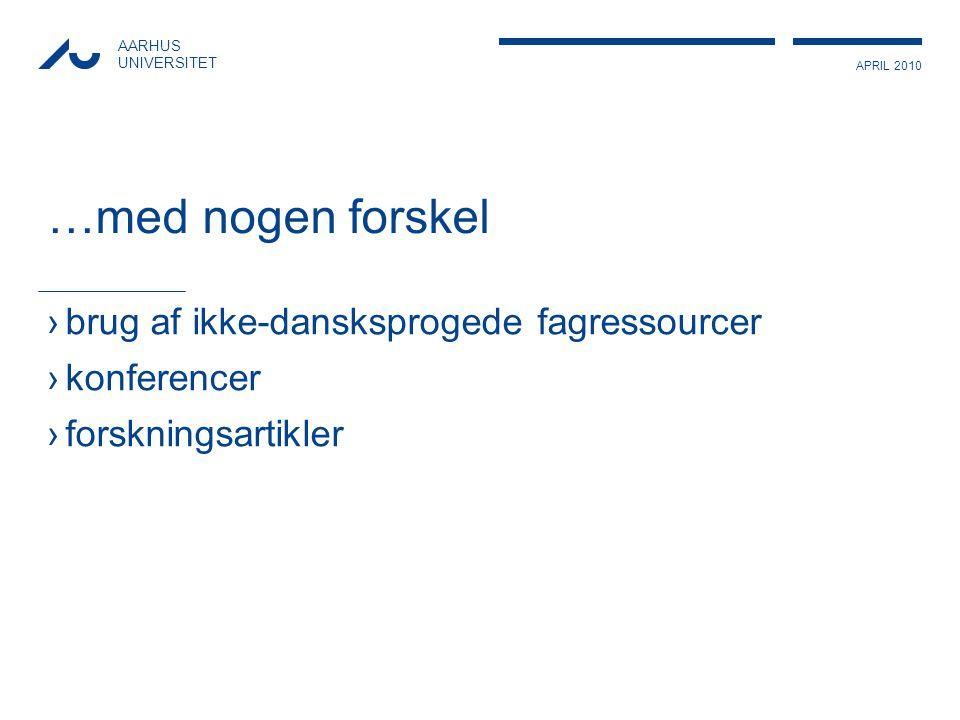 APRIL 2010 AARHUS UNIVERSITET …med nogen forskel ›brug af ikke-dansksprogede fagressourcer ›konferencer ›forskningsartikler