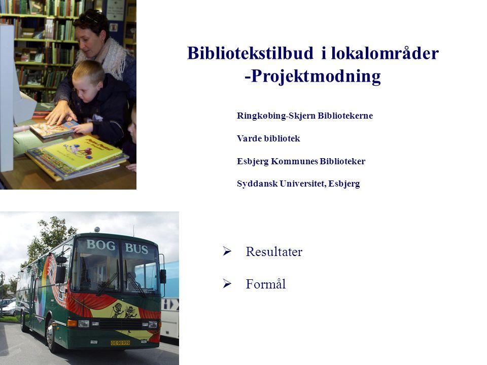 Bibliotekstilbud i lokalområder -Projektmodning  Resultater  Formål Ringkøbing-Skjern Bibliotekerne Varde bibliotek Esbjerg Kommunes Biblioteker Syddansk Universitet, Esbjerg