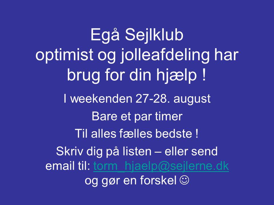Egå Sejlklub optimist og jolleafdeling har brug for din hjælp .