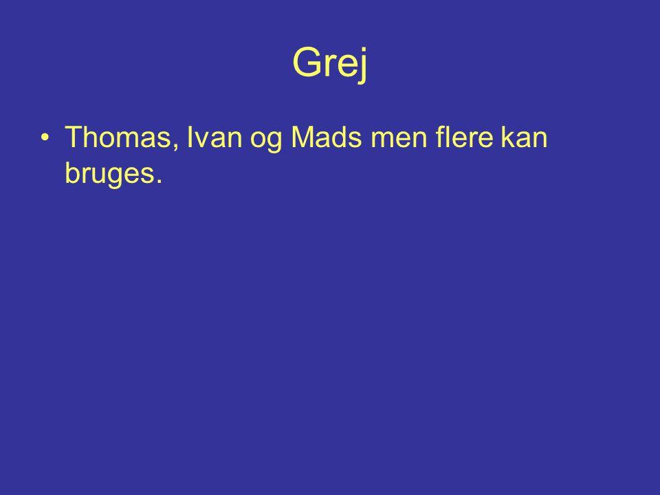 Grej Thomas, Ivan og Mads men flere kan bruges.