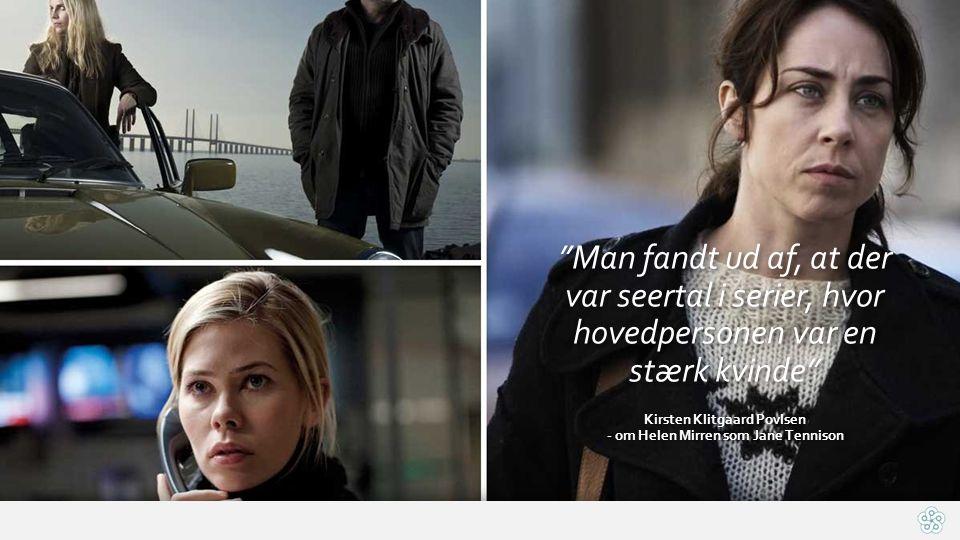 Man fandt ud af, at der var seertal i serier, hvor hovedpersonen var en stærk kvinde Kirsten Klitgaard Povlsen - om Helen Mirren som Jane Tennison