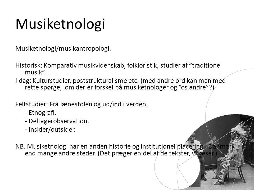 Musiketnologi Musiketnologi/musikantropologi.