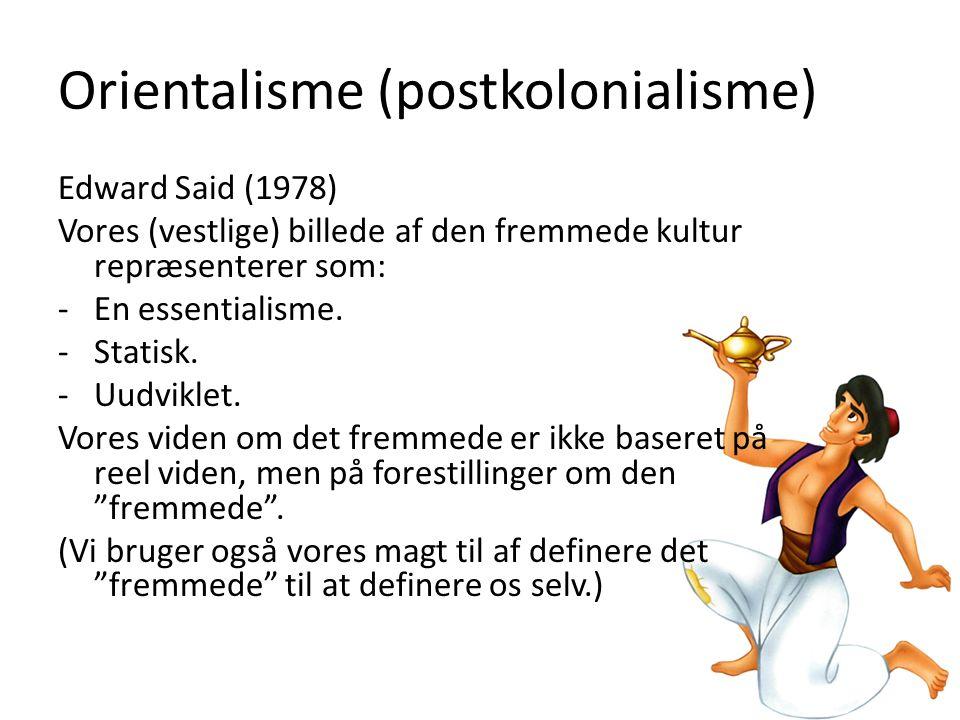 Orientalisme (postkolonialisme) Edward Said (1978) Vores (vestlige) billede af den fremmede kultur repræsenterer som: -En essentialisme.