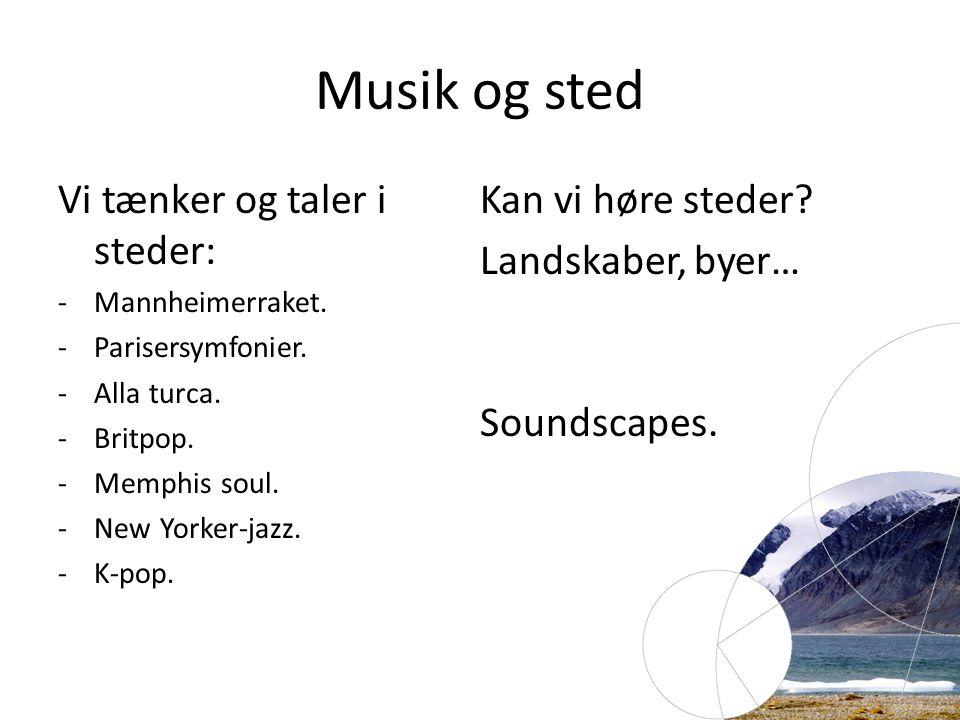 Musik og sted Vi tænker og taler i steder: -Mannheimerraket.