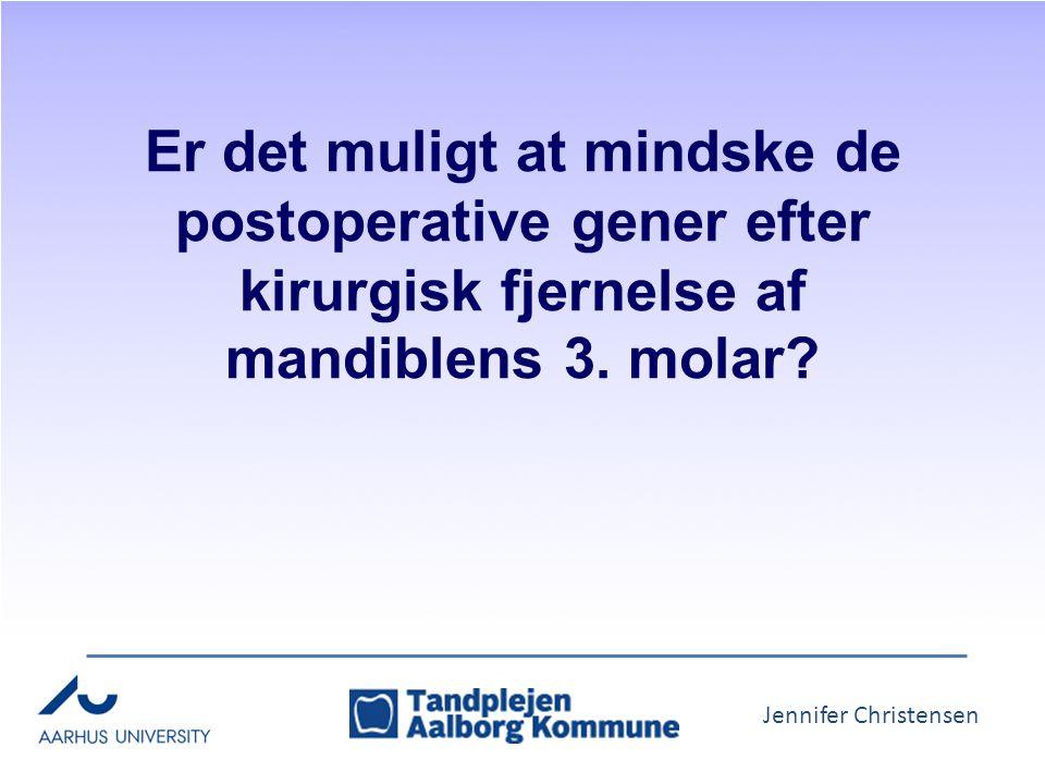 Jennifer Christensen Er det muligt at mindske de postoperative gener efter kirurgisk fjernelse af mandiblens 3.