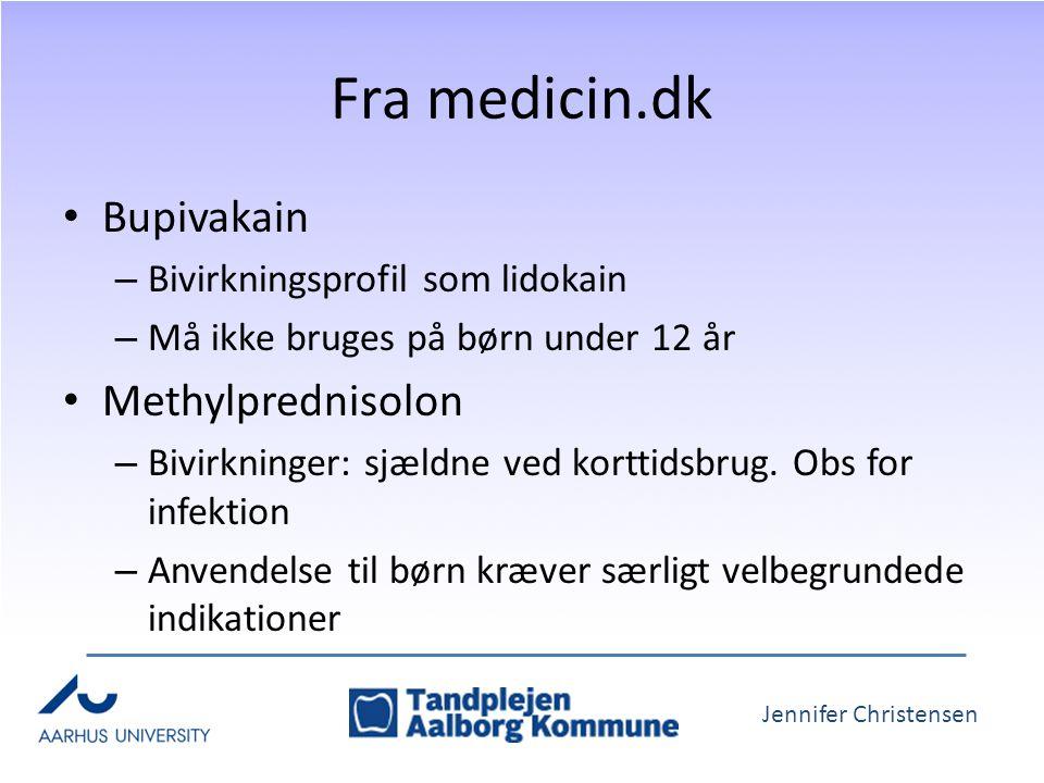 Jennifer Christensen Fra medicin.dk Bupivakain – Bivirkningsprofil som lidokain – Må ikke bruges på børn under 12 år Methylprednisolon – Bivirkninger: sjældne ved korttidsbrug.