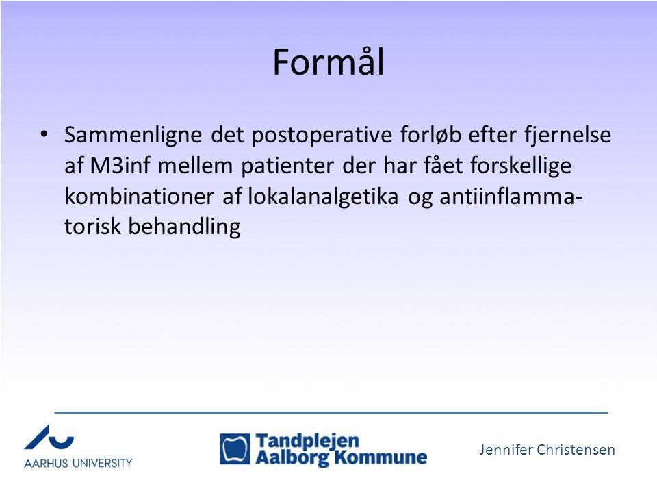 Jennifer Christensen Formål Sammenligne det postoperative forløb efter fjernelse af M3inf mellem patienter der har fået forskellige kombinationer af lokalanalgetika og antiinflamma- torisk behandling