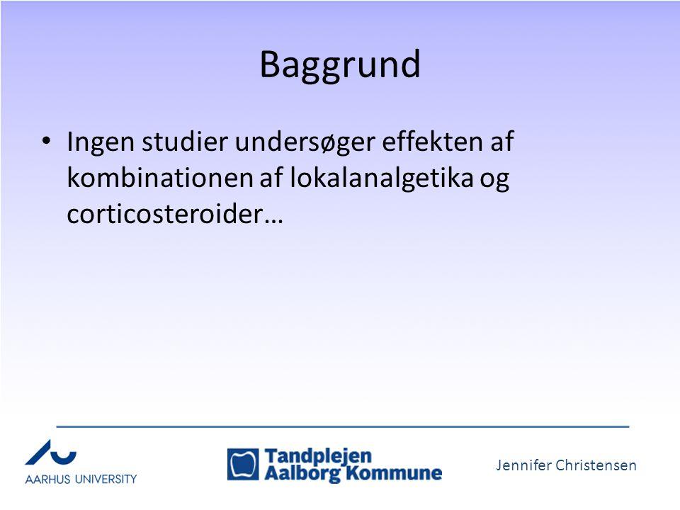 Jennifer Christensen Baggrund Ingen studier undersøger effekten af kombinationen af lokalanalgetika og corticosteroider…