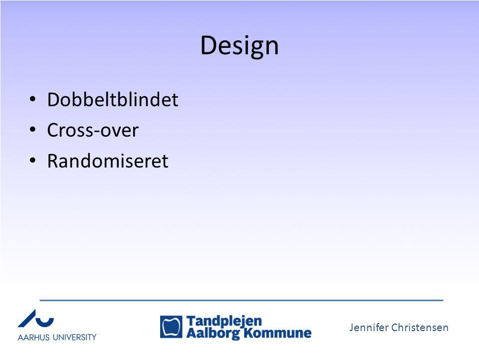 Jennifer Christensen Design Dobbeltblindet Cross-over Randomiseret