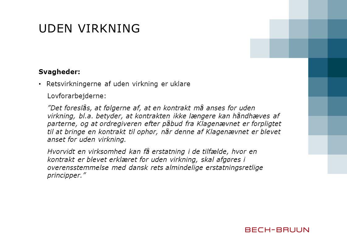 UDEN VIRKNING Svagheder: Retsvirkningerne af uden virkning er uklare Lovforarbejderne: Det foreslås, at følgerne af, at en kontrakt må anses for uden virkning, bl.a.
