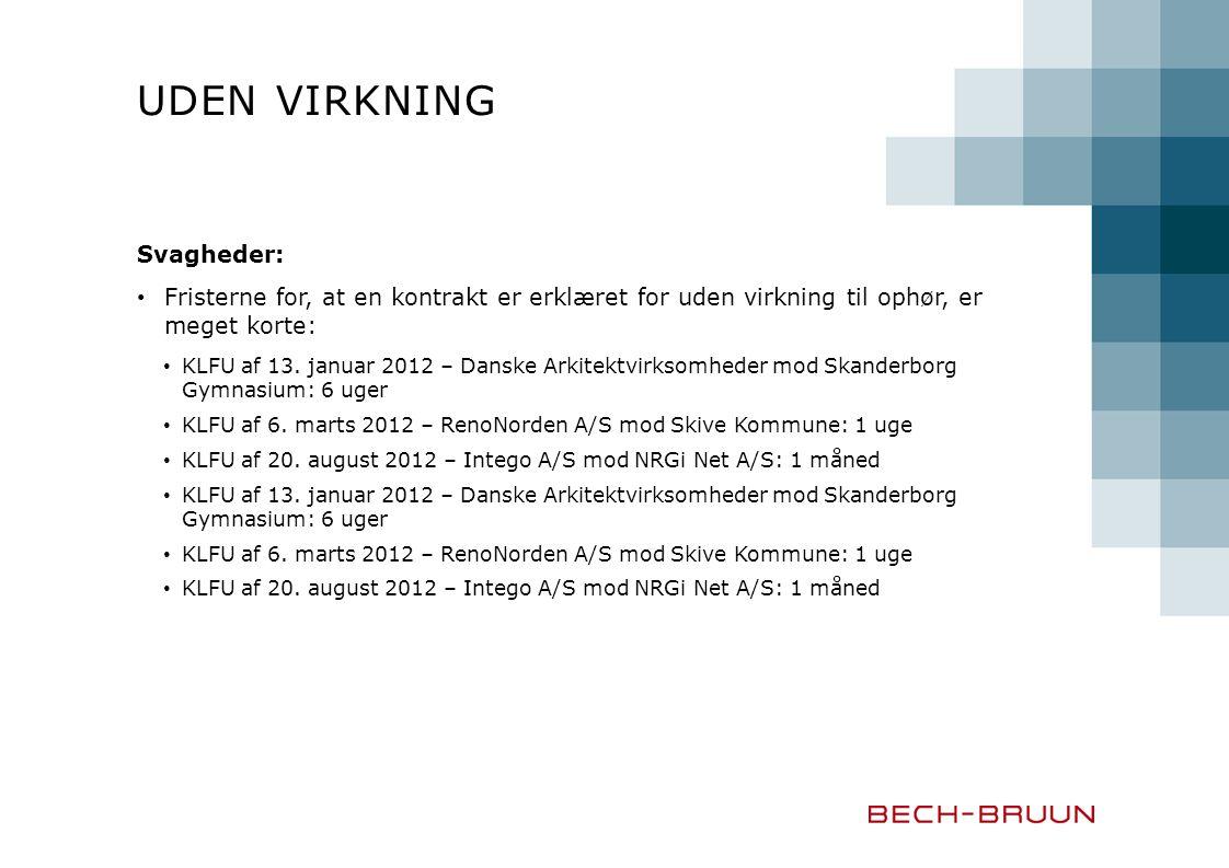 UDEN VIRKNING Svagheder: Fristerne for, at en kontrakt er erklæret for uden virkning til ophør, er meget korte: KLFU af 13.