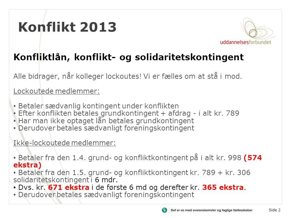 Konflikt 2013 Side 2 Konfliktlån, konflikt- og solidaritetskontingent Alle bidrager, når kolleger lockoutes.