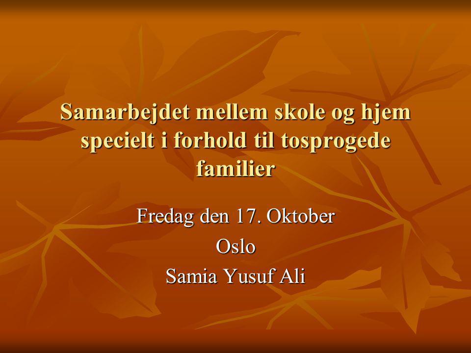 Samarbejdet mellem skole og hjem specielt i forhold til tosprogede familier Fredag den 17.