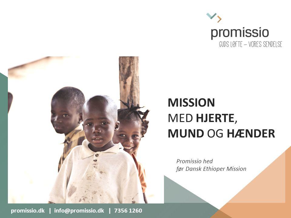 MISSION MED HJERTE, MUND OG HÆNDER Promissio hed før Dansk Ethioper Mission promissio.dk | info@promissio.dk | 7356 1260