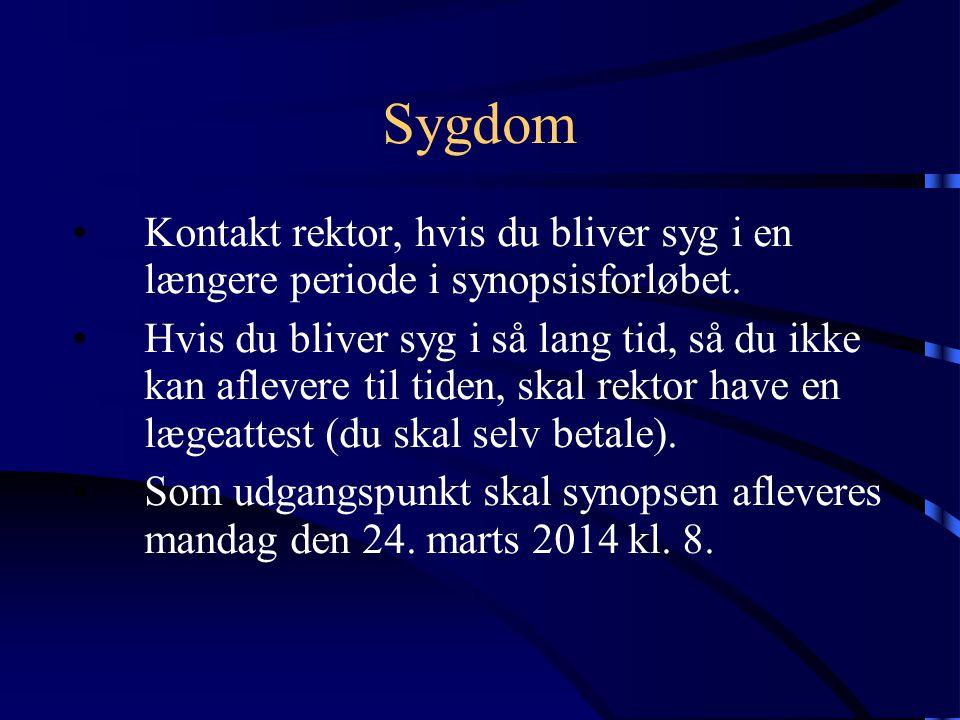 Sygdom Kontakt rektor, hvis du bliver syg i en længere periode i synopsisforløbet.